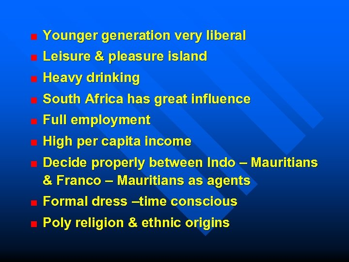 Younger generation very liberal Leisure & pleasure island Heavy drinking South Africa has great
