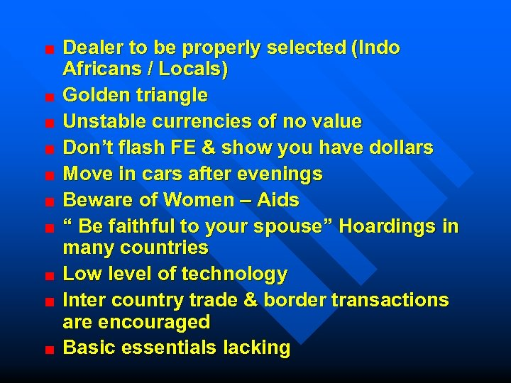 Dealer to be properly selected (Indo Africans / Locals) Golden triangle Unstable currencies of