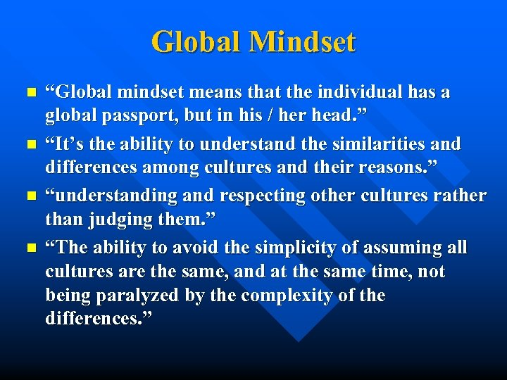 "Global Mindset n n ""Global mindset means that the individual has a global passport,"