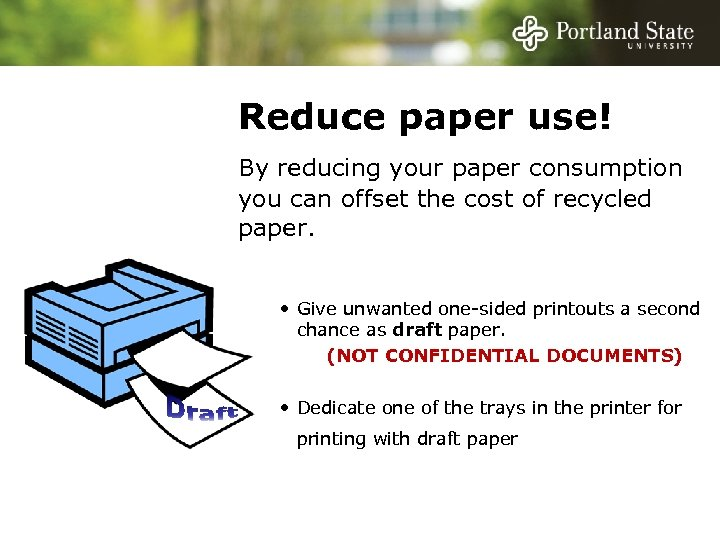 Reduce paper use! By reducing your paper consumption you can offset the cost of
