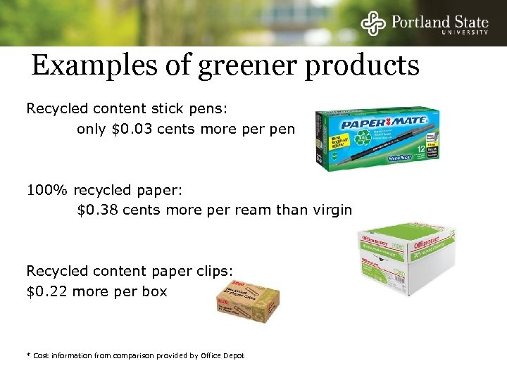 Examples of greener products Recycled content stick pens: only $0. 03 cents more per