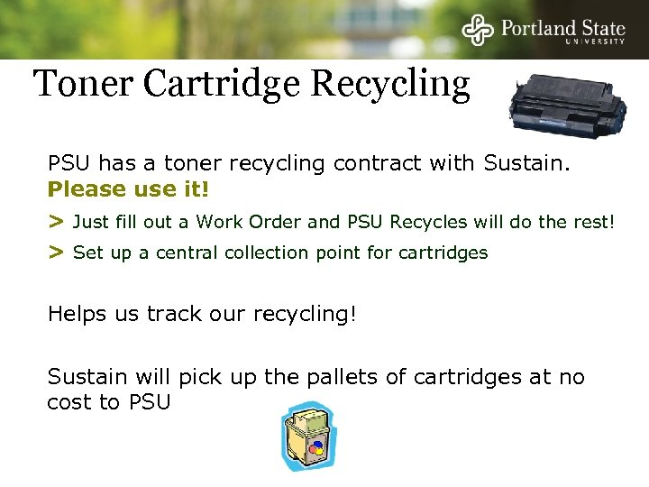 Toner Cartridge Recycling PSU has a toner recycling contract with Sustain. Please use it!