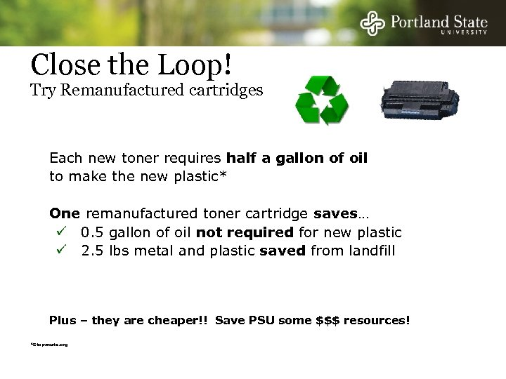 Close the Loop! Try Remanufactured cartridges Each new toner requires half a gallon of