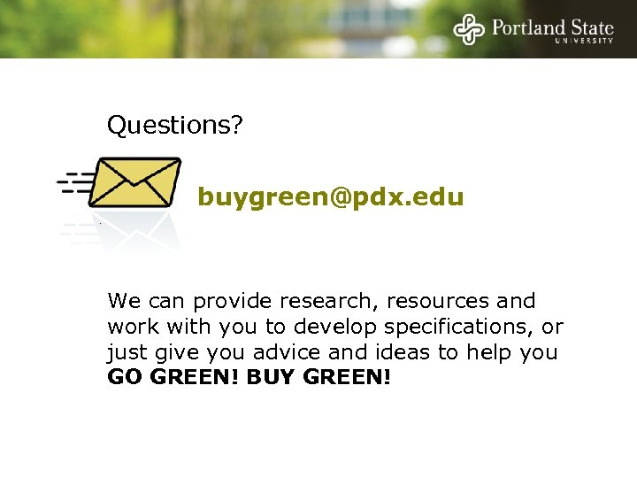 Questions? buygreen@pdx. edu We can provide research, resources and work with you to develop