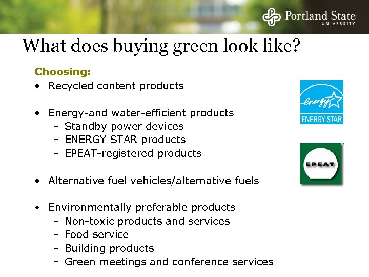 What does buying green look like? Choosing: • Recycled content products • Energy-and water-efficient