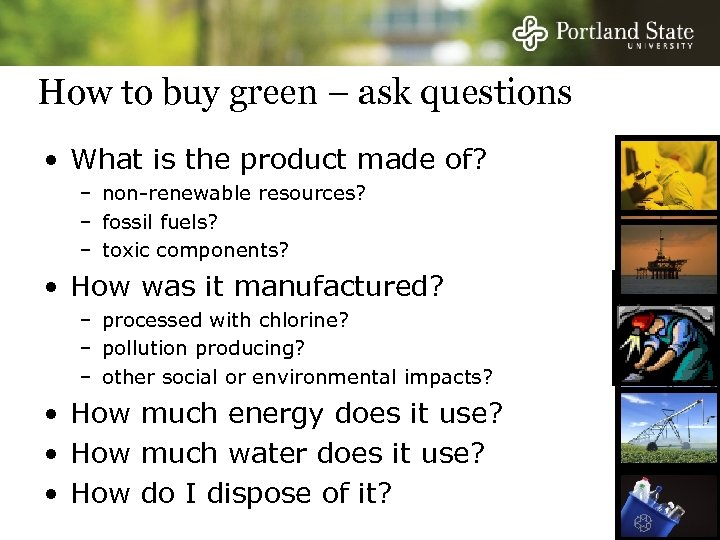 How to buy green – ask questions • What is the product made of?