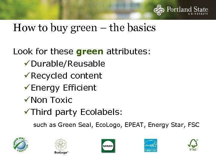 How to buy green – the basics Look for these green attributes: üDurable/Reusable üRecycled