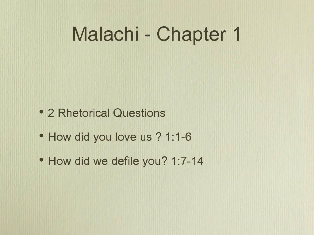 Malachi - Chapter 1 • 2 Rhetorical Questions • How did you love us