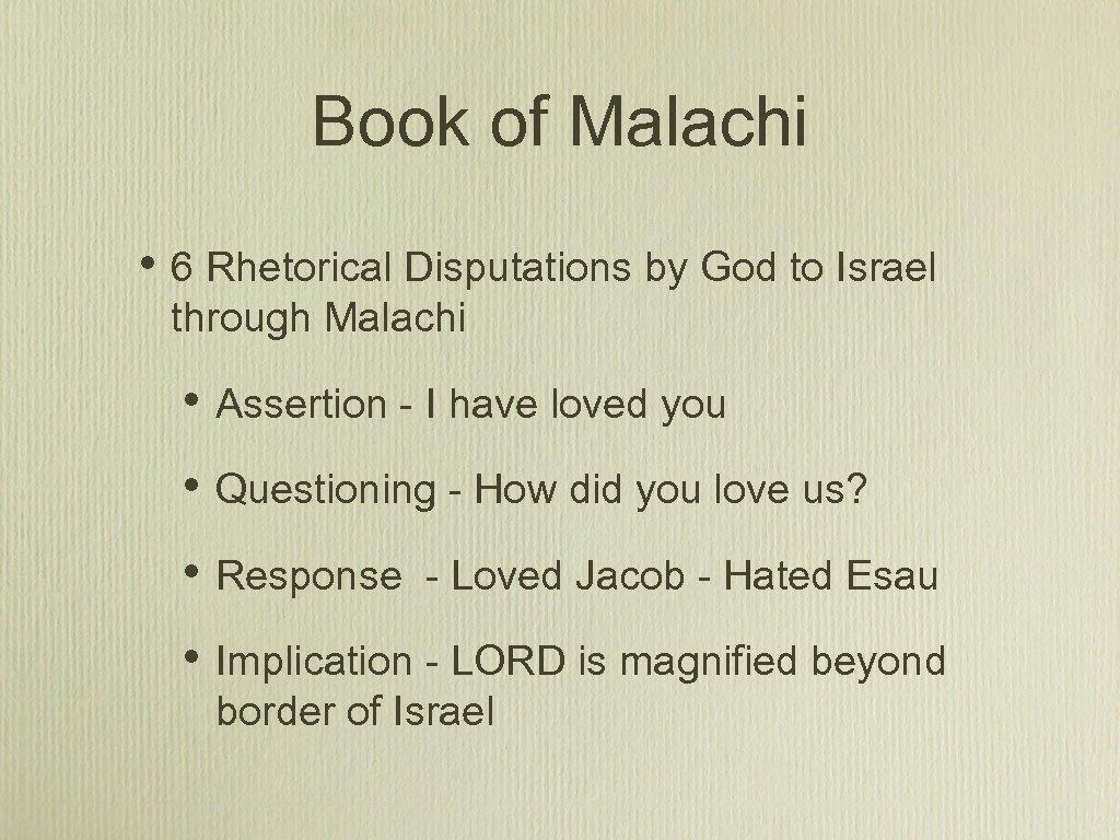 Book of Malachi • 6 Rhetorical Disputations by God to Israel through Malachi •