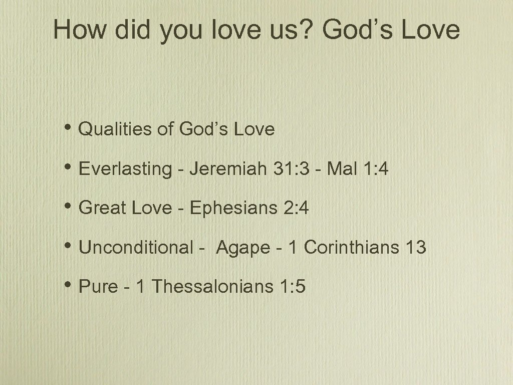 How did you love us? God's Love • Qualities of God's Love • Everlasting