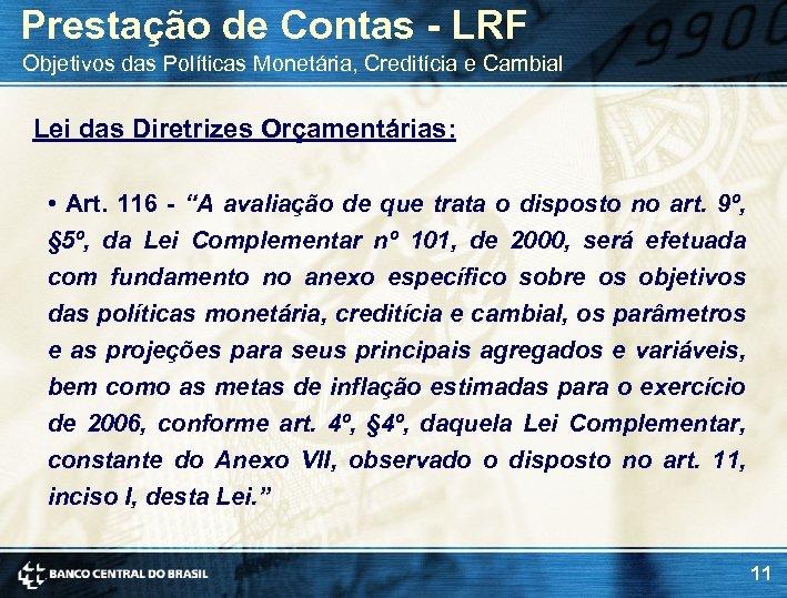 Prestação de Contas - LRF Objetivos das Políticas Monetária, Creditícia e Cambial Lei das