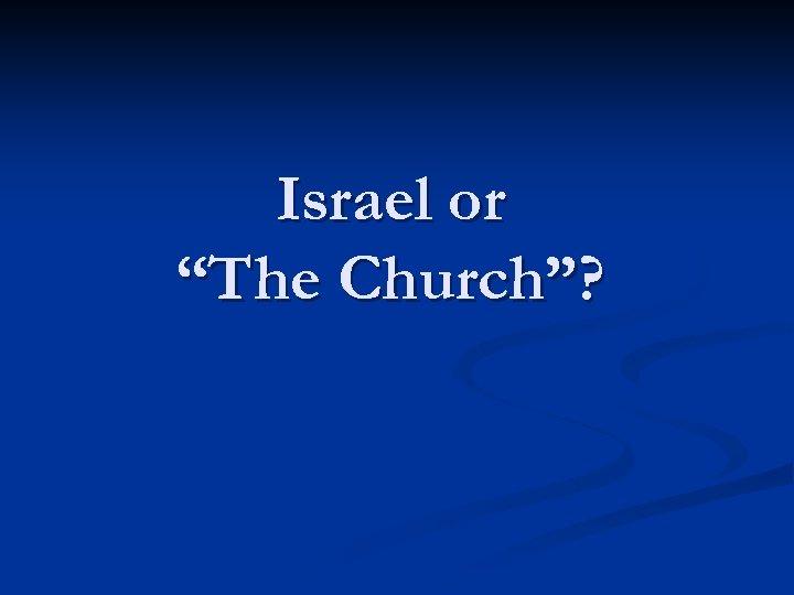 "Israel or ""The Church""?"