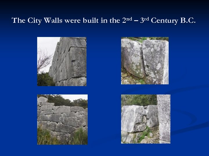 The City Walls were built in the 2 nd – 3 rd Century B.