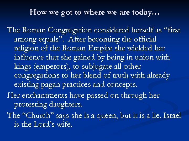 How we got to where we are today… The Roman Congregation considered herself as