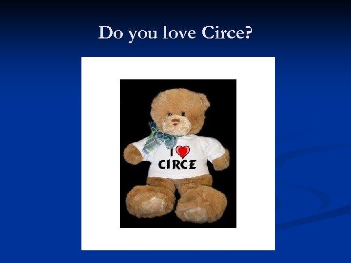Do you love Circe?