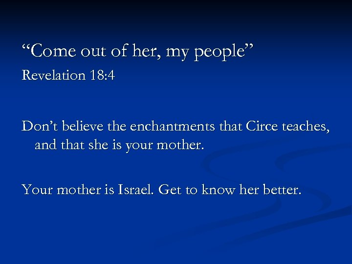 """""""Come out of her, my people"""" Revelation 18: 4 Don't believe the enchantments that"""