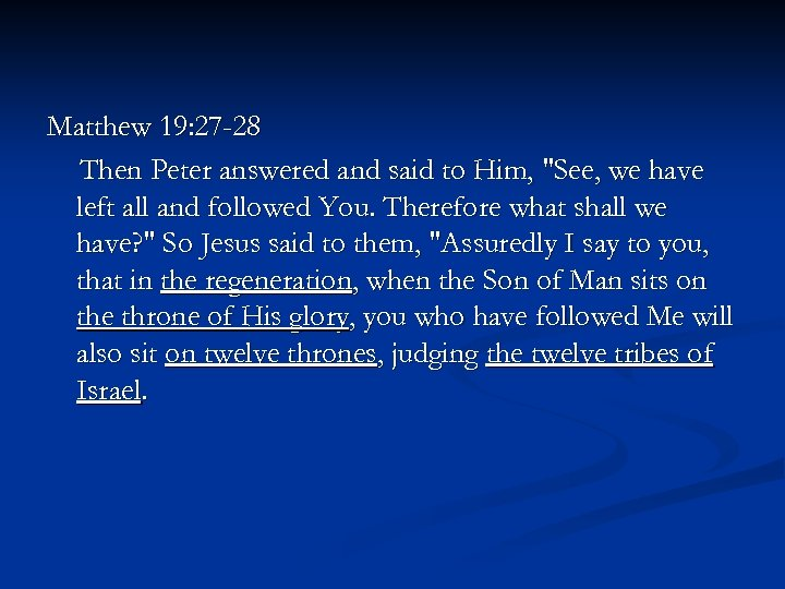 Matthew 19: 27 -28 Then Peter answered and said to Him,