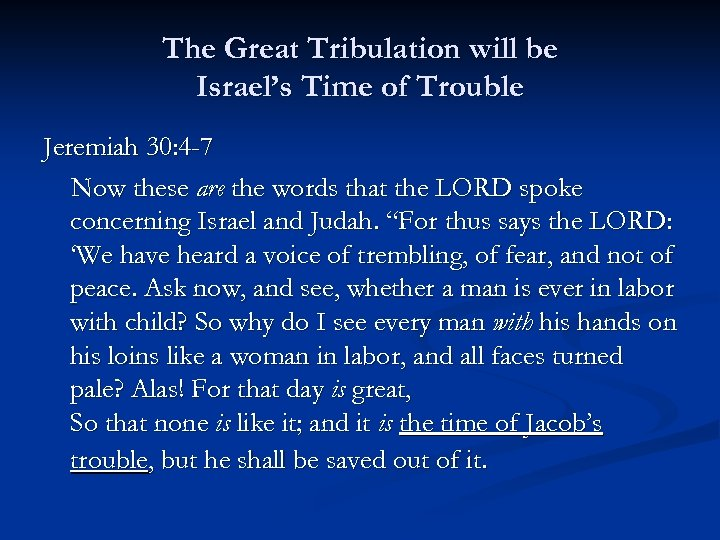 The Great Tribulation will be Israel's Time of Trouble Jeremiah 30: 4 -7 Now
