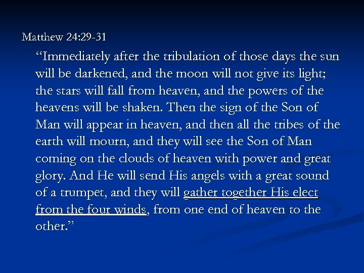 """Matthew 24: 29 -31 """"Immediately after the tribulation of those days the sun will"""