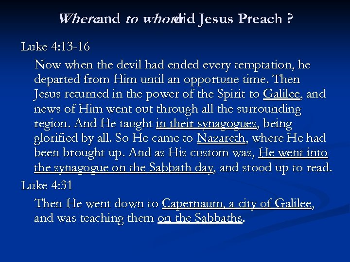 Whereand to whom Jesus Preach ? did Luke 4: 13 -16 Now when the
