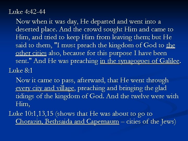 Luke 4: 42 -44 Now when it was day, He departed and went into