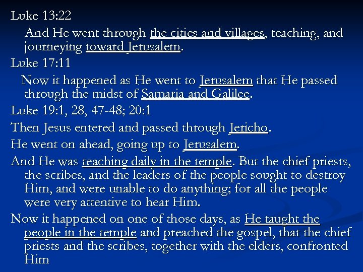 Luke 13: 22 And He went through the cities and villages, teaching, and journeying