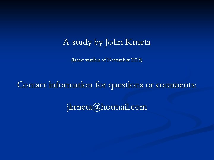 A study by John Krneta (latest version of November 2015) Contact information for questions