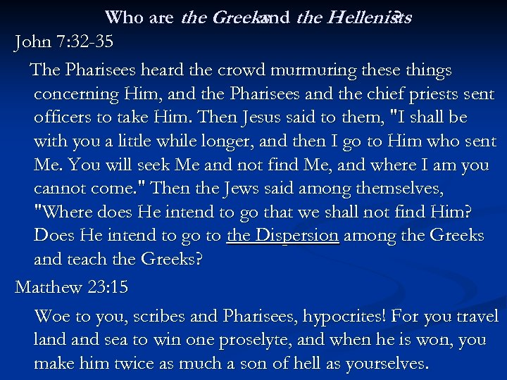 Who are the Greeks the Hellenists and ? John 7: 32 -35 The Pharisees