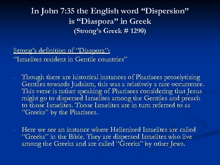 "In John 7: 35 the English word ""Dispersion"" is ""Diaspora"" in Greek (Strong's Greek"