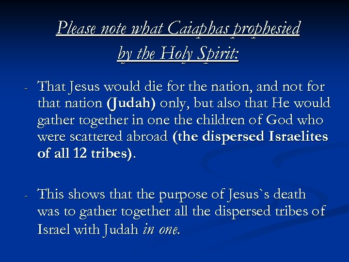 Please note what Caiaphas prophesied by the Holy Spirit: - That Jesus would die
