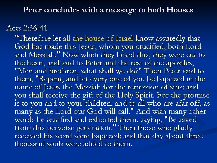 Peter concludes with a message to both Houses Acts 2: 36 -41