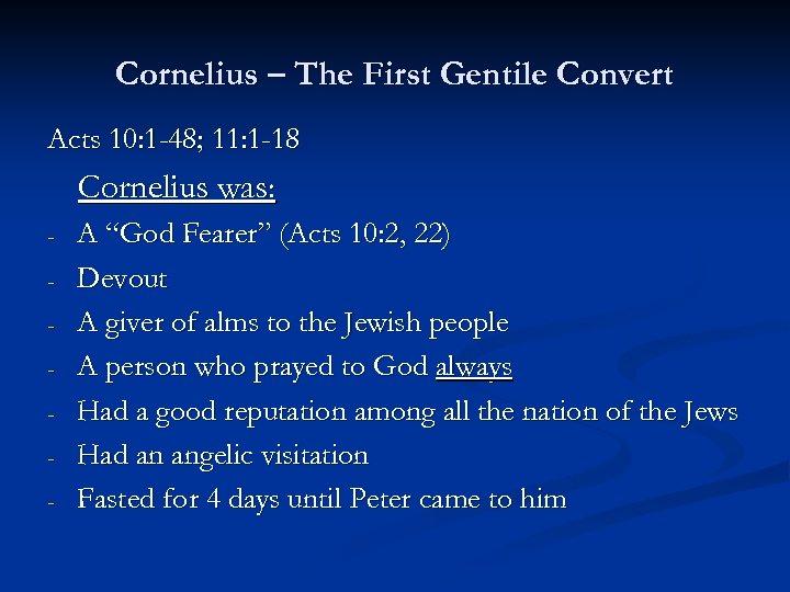 Cornelius – The First Gentile Convert Acts 10: 1 -48; 11: 1 -18 Cornelius