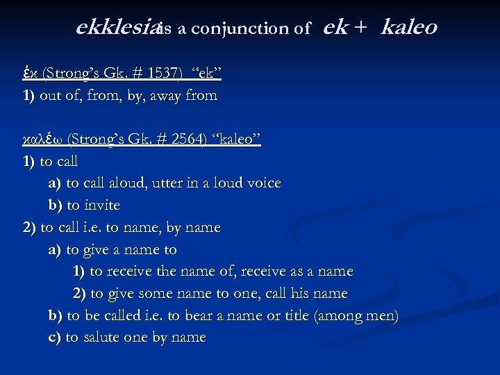 """ekklesiais a conjunction of ek + kaleo ἐκ (Strong's Gk. # 1537) """"ek"""" 1)"""