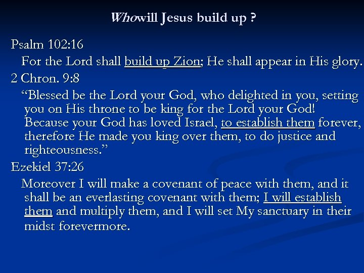Whowill Jesus build up ? Psalm 102: 16 For the Lord shall build up