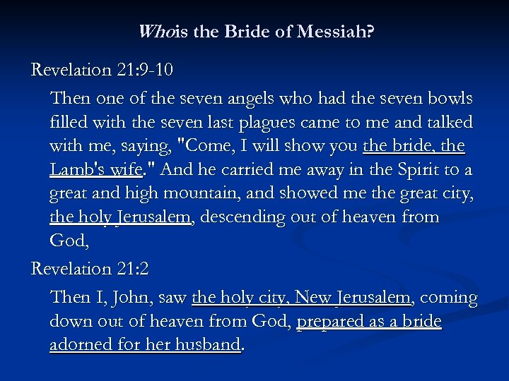 Whois the Bride of Messiah? Revelation 21: 9 -10 Then one of the seven