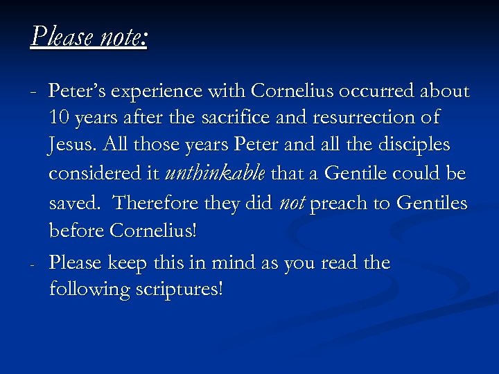 Please note: - Peter's experience with Cornelius occurred about 10 years after the sacrifice