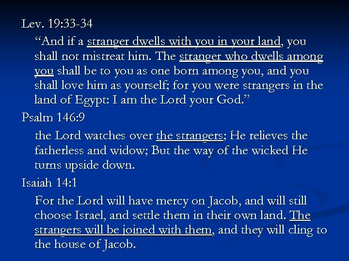"""Lev. 19: 33 -34 """"And if a stranger dwells with you in your land,"""