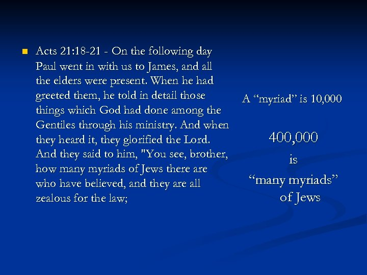 n Acts 21: 18 -21 - On the following day Paul went in with