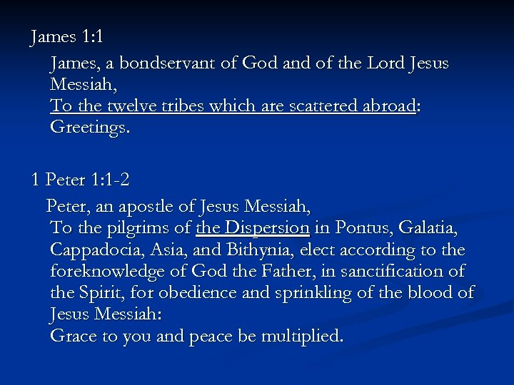 James 1: 1 James, a bondservant of God and of the Lord Jesus Messiah,