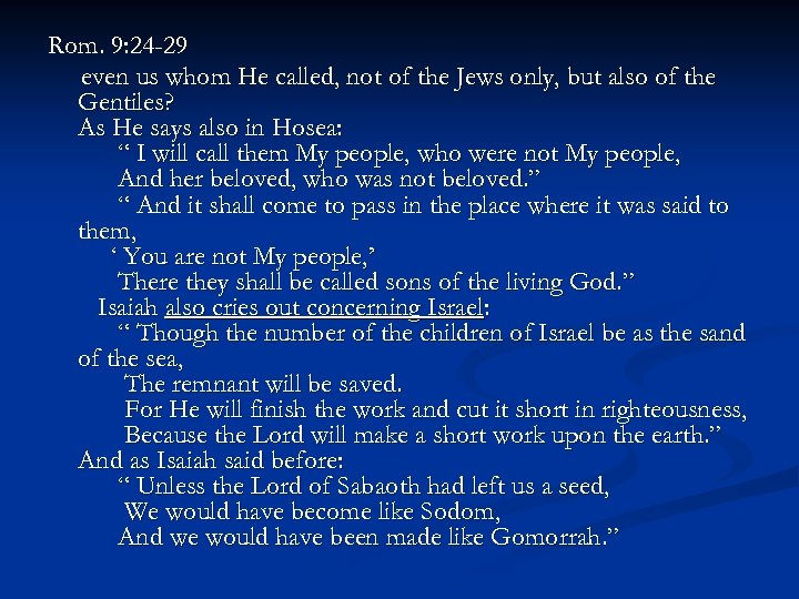 Rom. 9: 24 -29 even us whom He called, not of the Jews only,