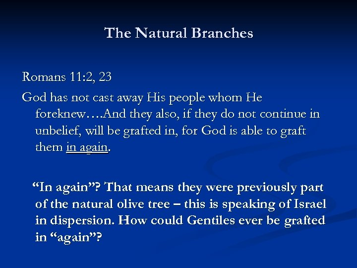 The Natural Branches Romans 11: 2, 23 God has not cast away His people
