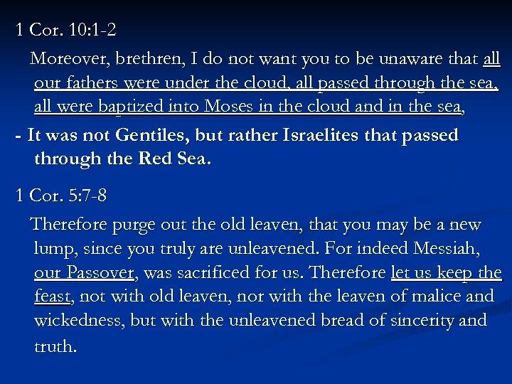 1 Cor. 10: 1 -2 Moreover, brethren, I do not want you to be