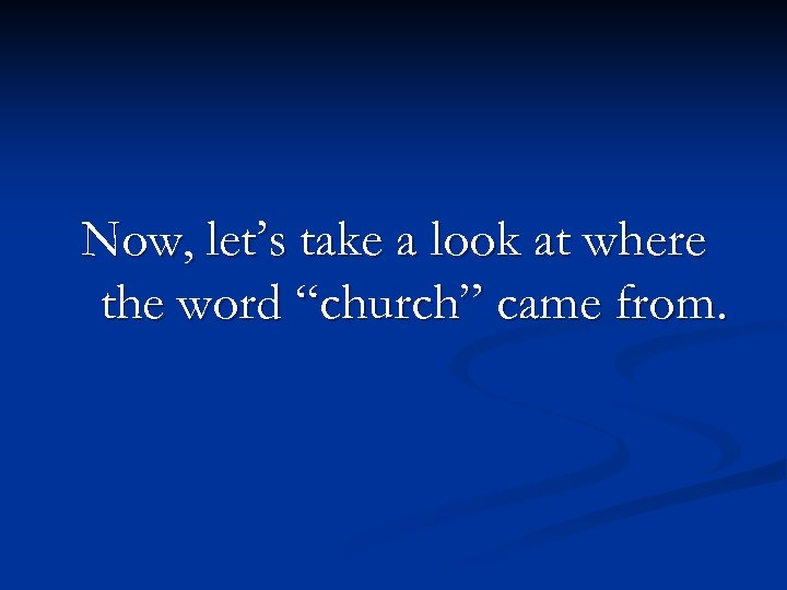 """Now, let's take a look at where the word """"church"""" came from."""