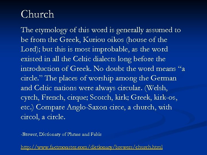 Church The etymology of this word is generally assumed to be from the Greek,