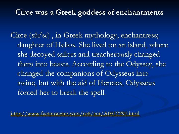 Circe was a Greek goddess of enchantments Circe (sûr'sē) , in Greek mythology, enchantress;