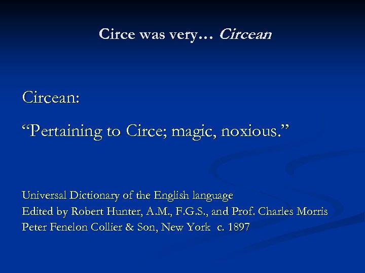 "Circe was very… Circean: ""Pertaining to Circe; magic, noxious. "" Universal Dictionary of the"
