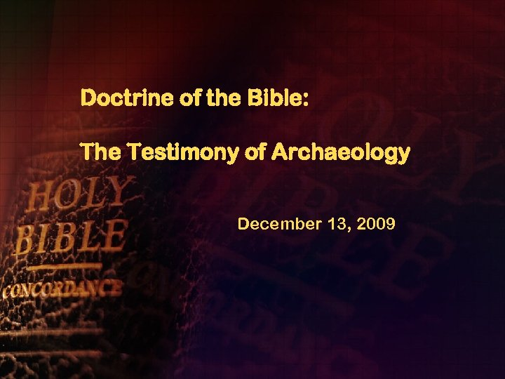 Doctrine of the Bible: The Testimony of Archaeology December 13, 2009