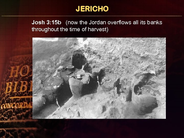 JERICHO Josh 3: 15 b (now the Jordan overflows all its banks throughout the
