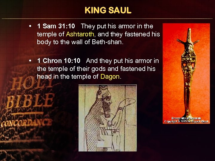 KING SAUL • 1 Sam 31: 10 They put his armor in the temple