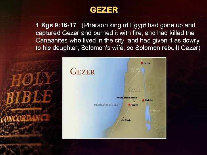 GEZER 1 Kgs 9: 16 -17 (Pharaoh king of Egypt had gone up and